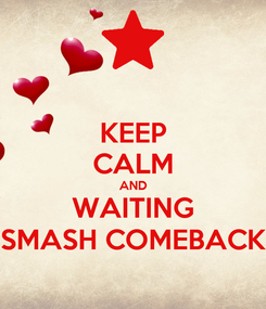 Poster: KEEP CALM AND WAITING SMASH COMEBACK