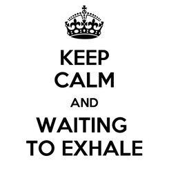 Poster: KEEP CALM AND WAITING  TO EXHALE