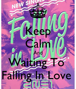 Poster: Keep Calm And Waiting To  Falling In Love