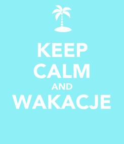 Poster: KEEP CALM AND WAKACJE