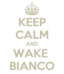 Poster: KEEP CALM AND WAKE  BIANCO
