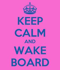 Poster: KEEP CALM AND WAKE BOARD