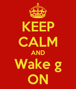Poster: KEEP CALM AND Wake g ON