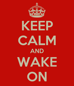 Poster: KEEP CALM AND WAKE ON