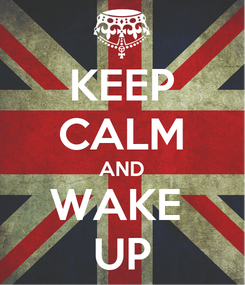 Poster: KEEP CALM AND WAKE  UP