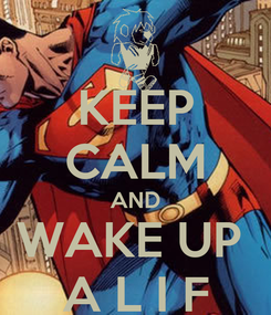 Poster: KEEP CALM AND WAKE UP  A L I F