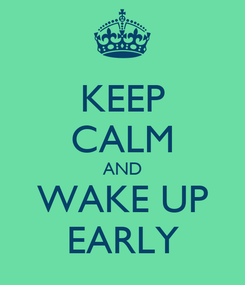 Poster: KEEP CALM AND WAKE UP EARLY