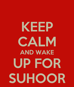 Poster: KEEP CALM AND WAKE UP FOR SUHOOR