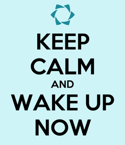 Poster: KEEP CALM AND WAKE UP NOW