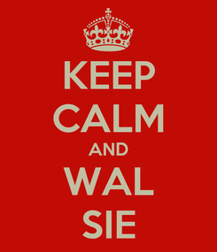 Poster: KEEP CALM AND WAL SIE