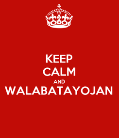 Poster: KEEP CALM AND WALABATAYOJAN