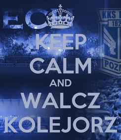 Poster: KEEP CALM AND WALCZ KOLEJORZ