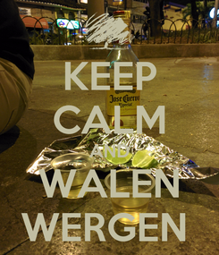 Poster: KEEP CALM AND WALEN WERGEN