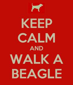 Poster: KEEP CALM AND WALK A BEAGLE