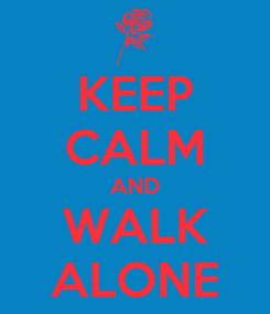 Poster: KEEP CALM AND WALK ALONE