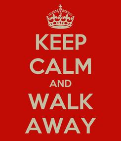 Poster: KEEP CALM AND WALK AWAY