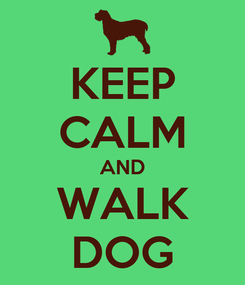 Poster: KEEP CALM AND WALK DOG
