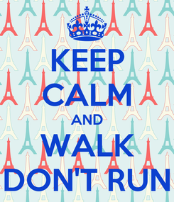 Poster: KEEP CALM AND WALK DON'T RUN