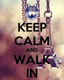 Poster: KEEP CALM AND WALK IN