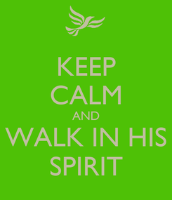 Poster: KEEP CALM AND WALK IN HIS SPIRIT