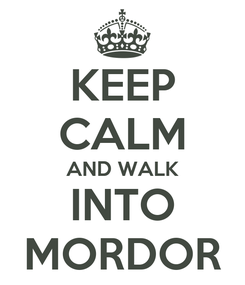 Poster: KEEP CALM AND WALK INTO MORDOR