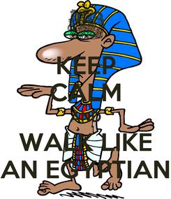 Poster: KEEP CALM AND WALK LIKE AN EGYPTIAN