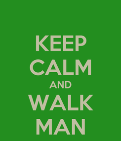 Poster: KEEP CALM AND WALK MAN