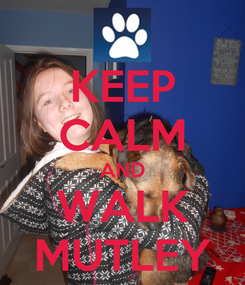 Poster: KEEP CALM AND WALK MUTLEY