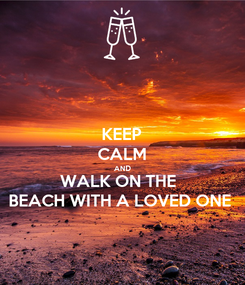Poster: KEEP CALM AND WALK ON THE  BEACH WITH A LOVED ONE