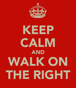 Poster: KEEP CALM AND WALK ON THE RIGHT