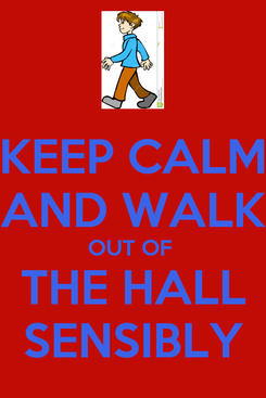 Poster: KEEP CALM AND WALK OUT OF  THE HALL SENSIBLY
