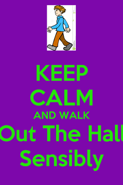 Poster: KEEP CALM AND WALK Out The Hall Sensibly