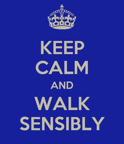 Poster: KEEP CALM AND WALK SENSIBLY