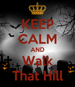 Poster: KEEP CALM AND Walk That Hill