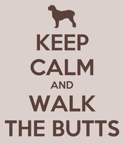 Poster: KEEP CALM AND WALK THE BUTTS