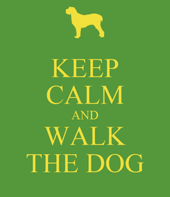 Poster: KEEP CALM AND WALK THE DOG