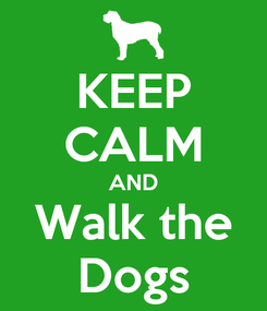 Poster: KEEP CALM AND Walk the Dogs