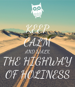 Poster: KEEP CALM AND WALK THE HIGHWAY OF HOLINESS