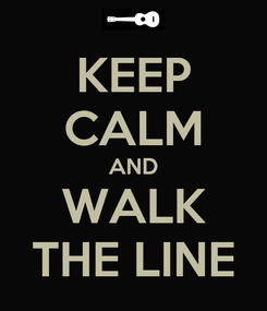 Poster: KEEP CALM AND WALK THE LINE