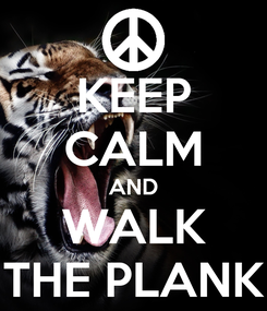 Poster: KEEP CALM AND WALK THE PLANK