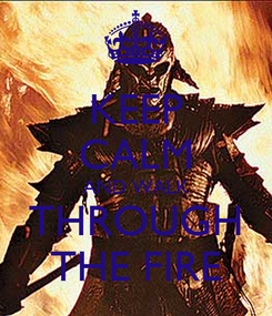 Poster: KEEP CALM AND WALK THROUGH THE FIRE