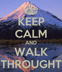 Poster: KEEP CALM AND WALK THROUGHT