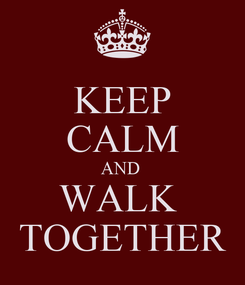 Poster: KEEP CALM AND  WALK  TOGETHER