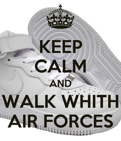 Poster: KEEP CALM AND WALK WHITH AIR FORCES