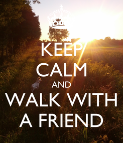 Poster: KEEP CALM AND WALK WITH A FRIEND