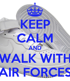 Poster: KEEP CALM AND WALK WITH AIR FORCES