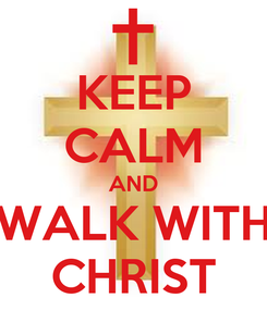 Poster: KEEP CALM AND WALK WITH CHRIST