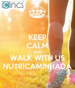 Poster: KEEP CALM AND WALK WITH US NUTRICAMINHADA