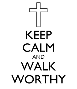Poster: KEEP CALM AND WALK WORTHY