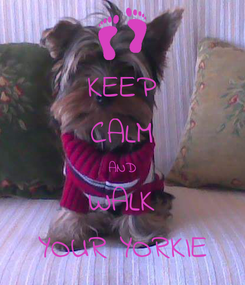 Poster: KEEP CALM AND WALK YOUR YORKIE